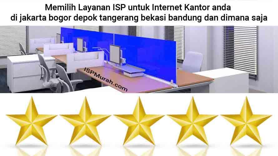 Memilih Layanan ISP untuk Internet Kantor anda di jakarta bogor depok tangerang bekasi bandung dan dimana saja